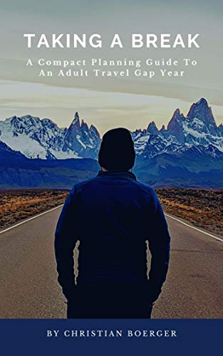 Taking A Break: A Compact Planning Guide To An Adult Travel Gap Year (English Edition)
