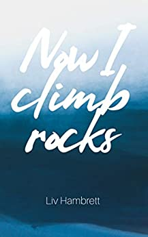 Now I Climb Rocks by [Liv Hambrett]