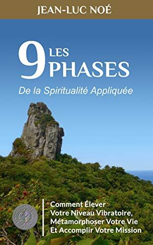 Les 9 phases de la spiritualité appliquée (Reprise du Pouvoir sur Votre Vie)