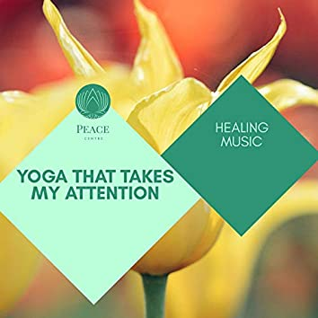 Yoga That Takes My Attention - Healing Music