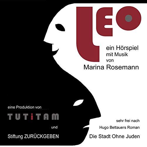 """Leo: Ein Hörspiel mit Musik, sehr frei nach Hugo Bettauers Roman """"Die Stadt ohne Juden"""""""