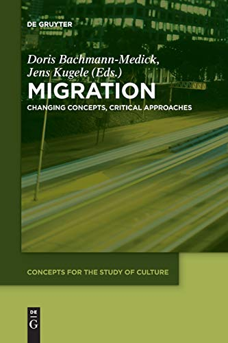 Migration: Changing Concepts, Critical Approaches (Concepts for the Study of Culture (CSC), Band 7)