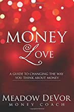 [Money Love: A Guide to Changing the Way That You Think About Money] [Author: DeVor, Meadow] [May, 2011]