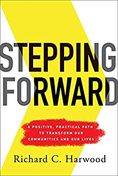 Stepping Forward: A Positive, Practical Path to Transform Our Communities and Our Lives by [Richard C. Harwood]