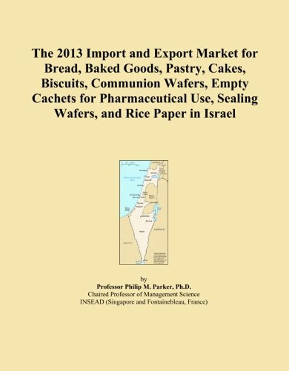 The 2013 Import and Export Market for Bread, Baked Goods, Pastry, Cakes, Biscuits, Communion Wafers, Empty Cachets for Pharmaceutical Use, Sealing Wafers, and Rice Paper in Israel