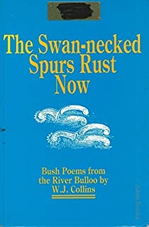 The Swan-Necked Spurs Rust Now : Bush Poems from the River Bulloo