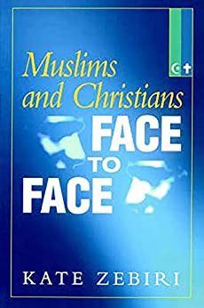 Muslims and Christians Face to Face by [Kate Zebiri]