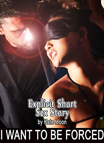 I Want To Be Forced. Explicit Short Sex Story (English Edition)