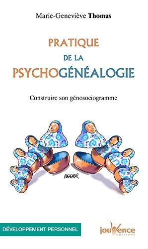 Pratique de la psychogénéalogie : Construire son génosociogramme