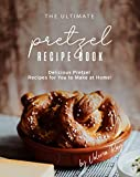 The Ultimate Pretzel Recipe Book: Delicious Pretzel Recipes for You to Make at Home! (Engl...