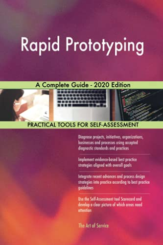 Rapid Prototyping A Complete Guide - 2020 Edition