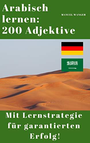 Arabisch lernen: 200 Adjektive / Vokabeln + effektive Lernstrategie - Wörterbuch: Arabien - Deutschland (Kinder, Jugendliche & Erwachsene, Anfänger & Fortgeschrittene) - Ebook