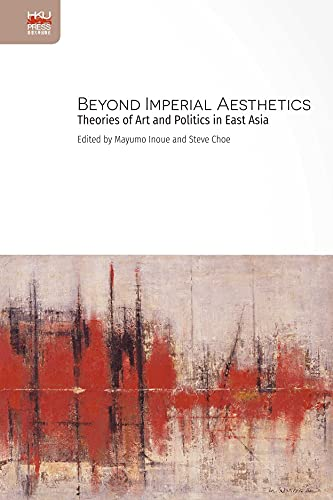 Compare Textbook Prices for Beyond Imperial Aesthetics: Theories of Art and Politics in East Asia  ISBN 9789888455874 by Choe, Steve,Inoue, Mayumo