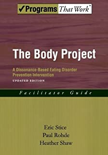 The Body Project: A Dissonance-Based Eating Disorder Prevention Intervention (Programs That Work) by Eric Stice Paul Rohde Heather Shaw(2012-12-31)