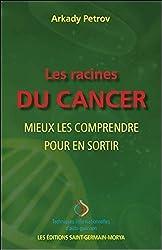 Les racines du cancer - Mieux les comprendre pour en sortir d'Arkady Petrov