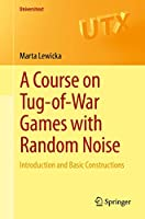 A Course on Tug-of-War Games with Random Noise: Introduction and Basic Constructions (Universitext)