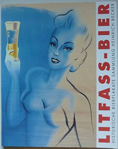 Litfass-Bier. Historische Bierplakate. Sammlung Heinrich Becker