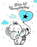 Feliz 45 Cumpleaños: Mejor Que una Tarjeta de Cumpleaños! Lindo Elefante con Globo Azul, Libro de Cumpleaños que se Puede Usar como Cuaderno o Diario.