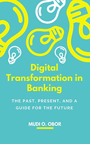 Digital Transformation in Banking: The past, present, and a guide for the future (English Edition)