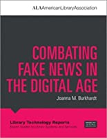 Combating Fake News in the Digital Age (American Library Association)