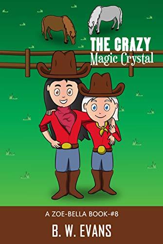 The Crazy Magic Crystal: A ZOE BELLA BOOK -- BOOK#8 (English Edition)