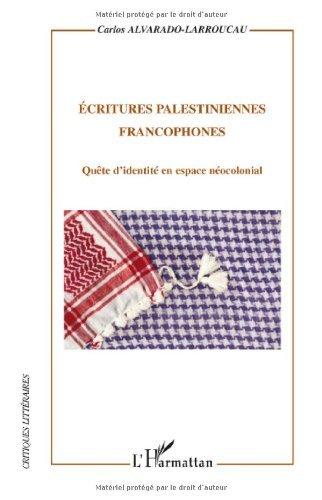 Ecritures palestiniennes francophones : Quête d'identité en espace néocolonial (Critiques littéraires)