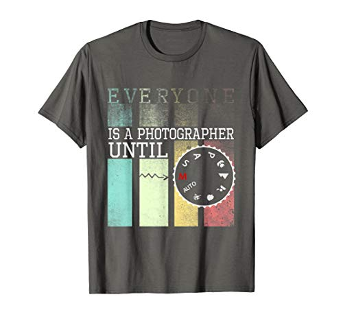 Everyone is a Photographer Until T-Shirt