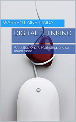 Digital Thinking: Websites, Online Marketing, and so much more (English Edition)
