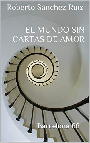 El Mundo sin Cartas de Amor: Barcelona 66 (The World Without Love Letters)