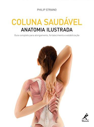 Coluna saudável: Anatomia ilustrada: guia completo para alongamento, fortalecimento e estabilização