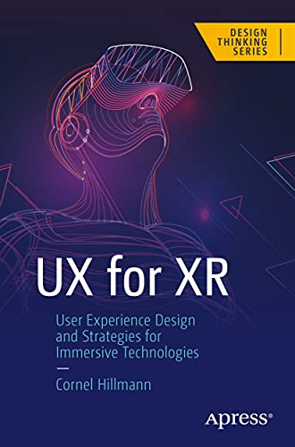 UX for XR: User Experience Design and Strategies for Immersive Technologies (Design Thinking)