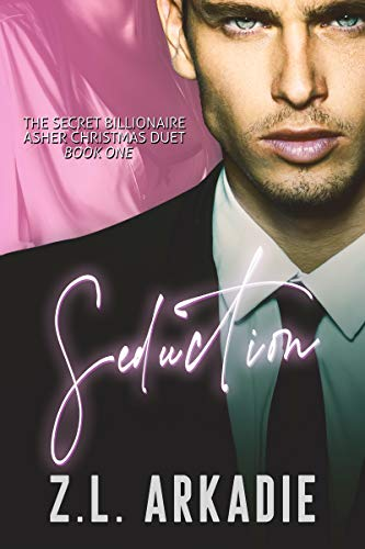 Seduction: The Secret Billionaire Asher Christmas Duet, One (The Dark Christmases Book 8)