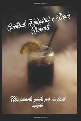 Cocktail fantastici e dove trovarli: Una piccola guida per cocktail magici