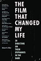 The Film That Changed My Life: 30 Directors on Their Epiphanies in the Dark