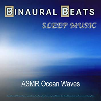 Sleep Music: Binaural Beats, ASMR Ocean Waves, Isochronic Tones, Theta Waves, Alpha Waves and Ambient Music For Deep Sleep, Relaxation Brainwave Entrainment and Sleeping Music