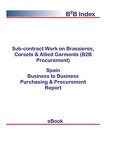 Sub-contract Work on Brassieres, Corsets & Allied Garments (B2B Procurement) in Spain: B2B Purchasing + Procurement Values (English Edition)