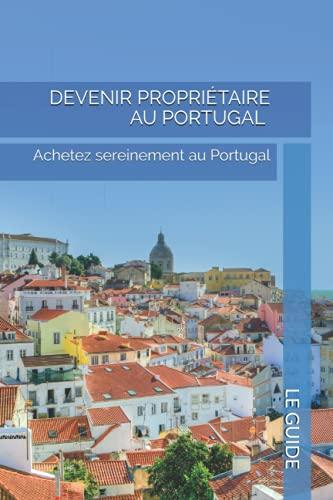 Devenir propriétaire au Portugal: Achetez sereinement au Portugal