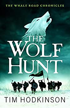 The Wolf Hunt: A fast-paced, action-packed historical fiction novel (The Whale Road Chronicles Book 3) by [Tim Hodkinson]