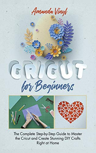 Compare Textbook Prices for Cricut for Beginners: The Complete Step-by-Step Guide to Master the Cricut and Create Stunning DIY Crafts Right at Home  ISBN 9781801589475 by Vinyl, Amanda