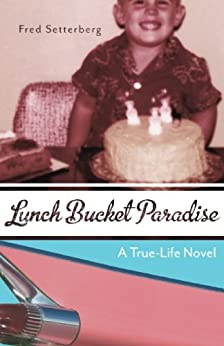 Lunch Bucket Paradise: A True-Life Novel by [Fred Setterberg]