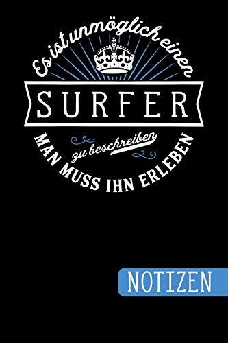 Es ist unmöglich einen Surfer zu beschreiben: Man muss ihn erleben - blanko Notizbuch | Journal | To Do Liste für Surfer - über 100 linierte Seiten ... Notizen - Tolle Geschenkidee als Dankeschön