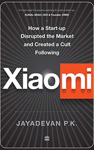 Xiaomi: How a Startup Disrupted the Market and Created a Cult Following...