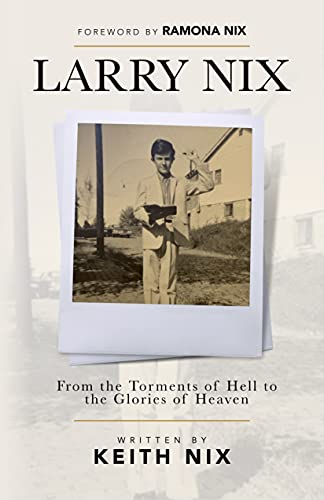 Larry Nix: From the Torments of Hell to the Glories of Heaven (English Edition)