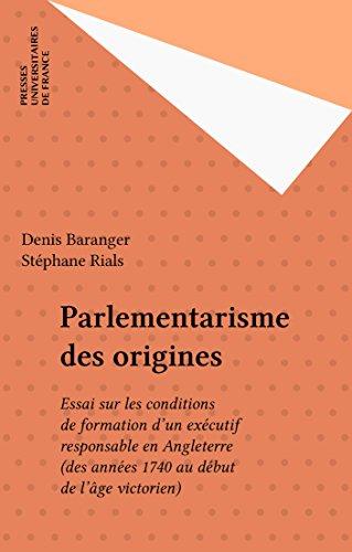 Parlementarisme des origines: Essai sur les conditions de formation d'un exécutif responsable en Angleterre (des années 1740 au début de l'âge victorien) (Léviathan)