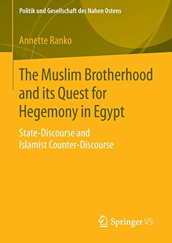 The Muslim Brotherhood and its Quest for Hegemony in Egypt: State-Discourse and Islamist Counter-Discourse (Politik und Gesellsc