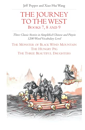 The Journey to the West, Books 7, 8 and 9: Three Classic Stories in Simplified Chinese and Pinyin, 1200 Word Vocabulary Level (Journey to the West (in Simplified Chinese), Band 20)