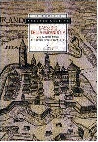 L'assedio della Mirandola. Vita, guerra e amore al tempo di Pico e di papa Giulio