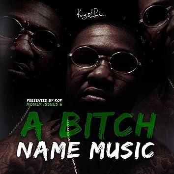 A Bitch Name Music