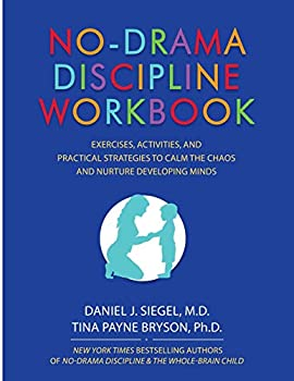 No-Drama Discipline Workbook  Exercises Activities and Practical Strategies to Calm The Chaos and Nurture Developing Minds