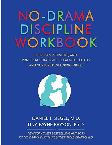 No-Drama Discipline Workbook: Exercises, Activities, and Practical Strategies to Calm The Chaos and